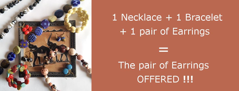 1 Necklace + 1 Bracelet + 1 pair of earrings = the pair of earrings OFFERED !!!