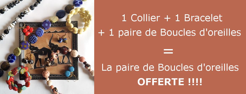 1 Collier + 1 Bracelet + 1 paire de Boucles d'oreilles = la paire de Boucle d'oreilles OFFERTE !!!